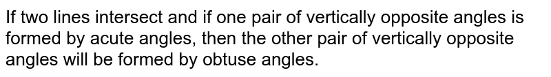 If two lines intersect and if one pair of vertically opposite angles is formed by acute angles, then the other pair of vertically opposite angles will be formed by obtuse angles.