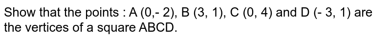 Show that the points : A (0,- 2), B (3, 1), C (0, 4) and D (- 3, 1) are the vertices of a square ABCD.