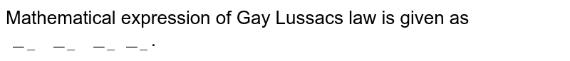"""Mathematical expression of Gay Lussac's law is given as `""""____________""""`."""