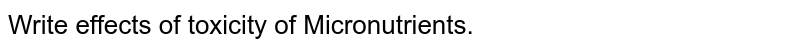 Write effects of toxicity of Micronutrients.