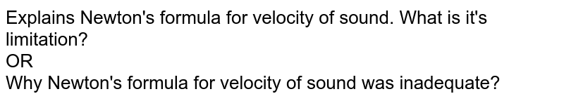 Explains Newton's formula for velocity of sound. What is it's limitation? <br> OR <br>Why Newton's formula for velocity of sound was inadequate?