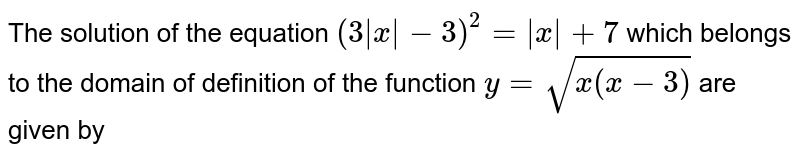 The solution of the equation  `(3 x  -3)^(2) = x  +7` which belongs to the domain of definition of the function `y= sqrt(x(x-3))` are given by