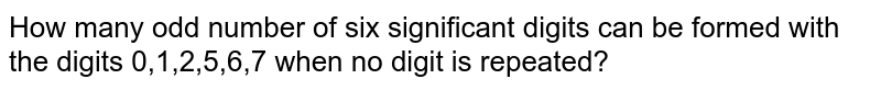 How many odd number of six significant digits can be formed with the digits 0,1,2,5,6,7 when no digit is repeated?