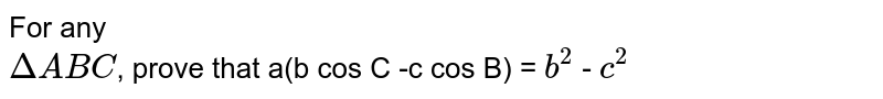 For any <br> `DeltaABC`, prove that a(b cos C -c cos B) = `b^2` - `c^2`