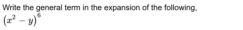 Write the general term in the expansion of the following, <br> `(x^2-y)^6`