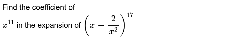 Find the coefficient of <br> `x^11` in the expansion of `(x-2/x^2)^17`