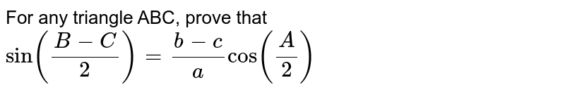 For any triangle ABC, prove that  `sin((B-C)/2)=(b-c)/acos(A/2)`