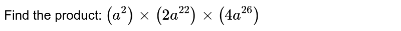 Find the product: `(a^2) xx (2a^22) xx (4a^26)`