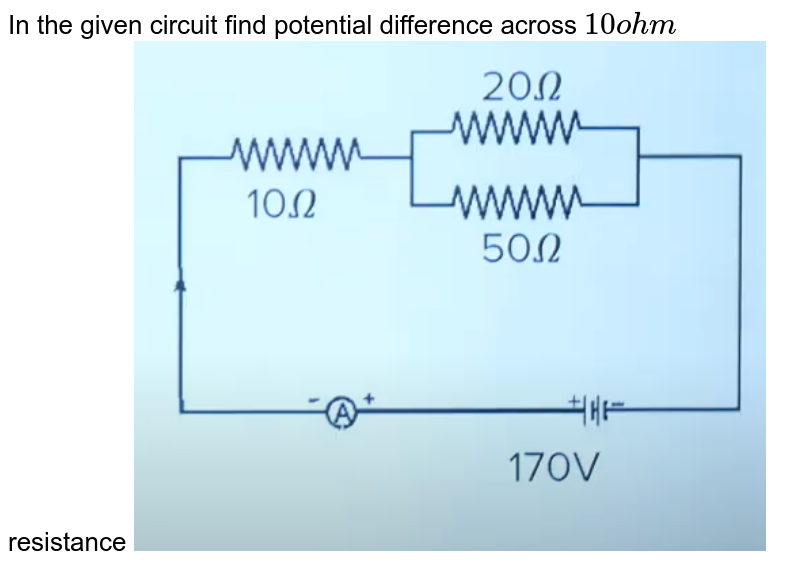 """In the given circuit find potential difference across `10 ohm` resistance <img src=""""https://doubtnut-static.s.llnwi.net/static/physics_images/JM_21_M1_20210318_PHY_22_Q01.png"""" width=""""80%"""">"""