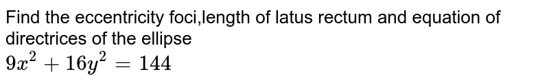 Find the eccentricity foci,length of latus rectum and equation of directrices of the ellipse <br> `9x^2+16y^2=144`