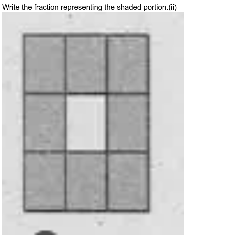 """Write the fraction representing the shaded portion.(ii)<br><img src=""""https://doubtnut-static.s.llnwi.net/static/physics_images/SUB_MAT_VI_U01_C07_E01_002_Q01.png"""" width=""""80%"""">"""