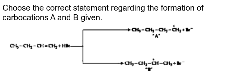 """Choose the correct statement regarding the formation of carbocations A and B given.  <br> <img src=""""https://doubtnut-static.s.llnwi.net/static/physics_images/JM_21_S2_20210317_CHE_01_E02_010_Q01.png"""" width=""""80%"""">"""