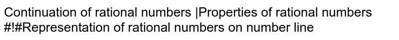 Continuation of rational numbers |Properties of rational numbers #!#Representation of rational numbers on number line