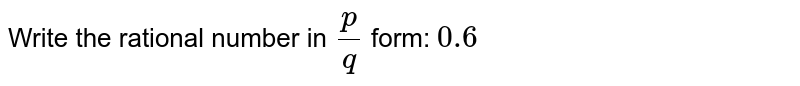 Write the rational number in `p/q` form: `0.6`