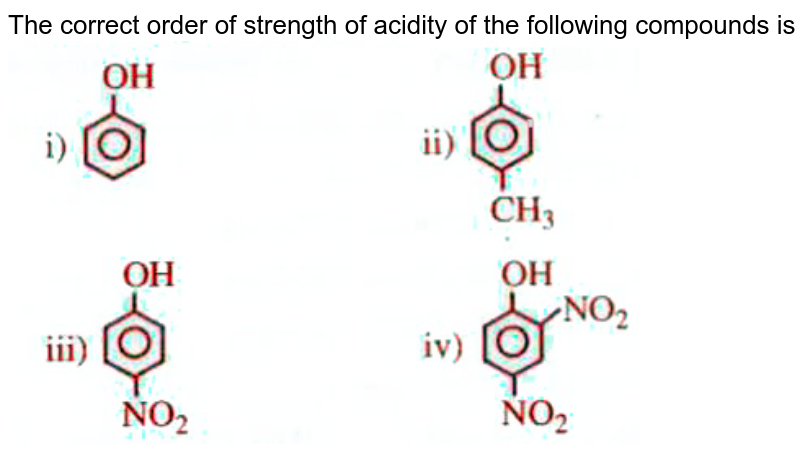 """The correct order of strength of acidity of the following compounds is   <br>  <img src=""""https://doubtnut-static.s.llnwi.net/static/physics_images/AKS_DOC_OBJ_CHE_XII_V02_C_C02_E06_010_Q01.png"""" width=""""80%"""">"""