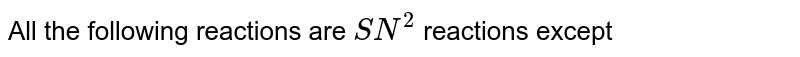 All the following reactions are `SN^2` reactions except