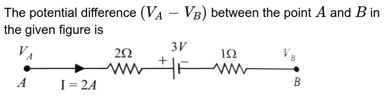 """The potential difference `(V_(A) - V_(B))` between the point `A` and `B` in the given figure is <br> <img src=""""https://d10lpgp6xz60nq.cloudfront.net/physics_images/BMS_OBJ_XII_C03_E01_431_Q01.png"""" width=""""80%"""">"""