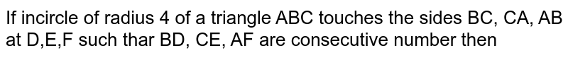 If incircle of radius 4 of a triangle ABC touches the sides BC, CA, AB at D,E,F such thar BD, CE, AF are consecutive number then