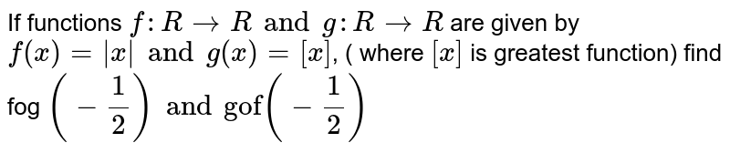 """If functions `f : R to R and g: R to R` are given by `f(x) = 