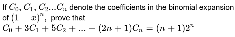 If `C_0,C_1,C_2...C_n` denote the coefficients in the binomial expansion of `(1+x)^n,` prove that `C_0+3C_1+5C_2+...+(2n+1)C_n=(n+1)2^n`