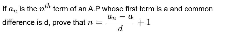 If `a_n` is the `n^(th)` term of an A.P whose first term is a and common difference is d, prove that `n=(a_n-a)/d+1`