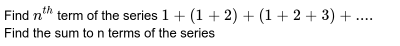 Find the sum to n terms of the series