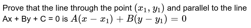 Prove that the line through the point `(x_1,y_1)` and parallel to the line Ax + By + C = 0 is `A (x- x_1) + B (y- y_1) = 0`
