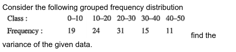 """Consider the following grouped frequency distribution <br> <img src=""""https://doubtnut-static.s.llnwi.net/static/physics_images/ANE_PMP_MAT_0XI_C15_E01_018_Q01.png"""" width=""""80%""""> find the variance of the given data."""