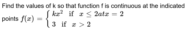 Find the values of k so that function f is continuous at the indicated points `f(x)={(kx^2ifxle2   at  x=2),(3ifxgt2):}`