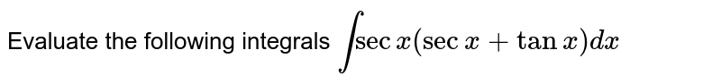 Evaluate the following integrals `int secx(secx+tanx) dx`