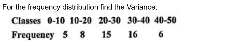 """For the frequency distribution find the Variance.<br><img src=""""https://doubtnut-static.s.llnwi.net/static/physics_images/BBP_EW_PPC_MAT_XI_C15_E03_012_Q01.png"""" width=""""80%"""">"""