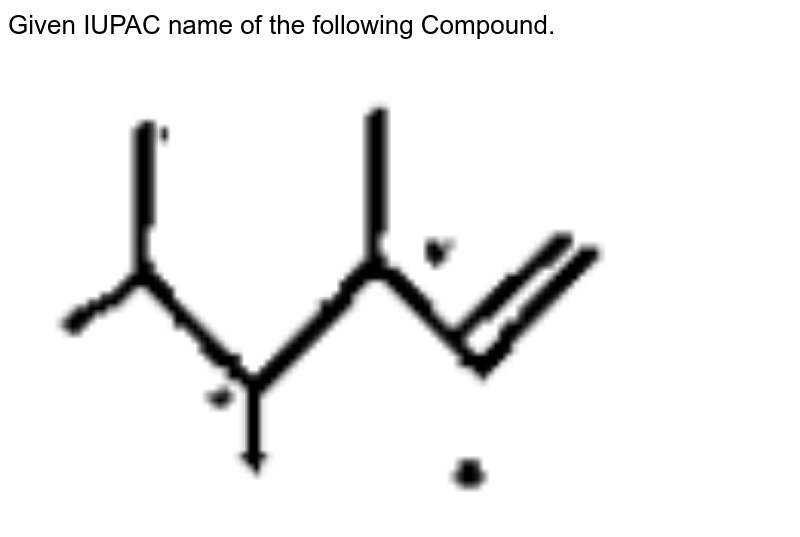 """Given IUPAC name of the following Compound. <br><img src=""""https://doubtnut-static.s.llnwi.net/static/physics_images/UBH_MM_CHE_XI_MP_18_E02_031_Q01.png"""" width=""""80%"""">"""