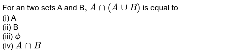 For an two sets A and B`, Ann(AuuB)` is equal to  <br> (i) A <br> (ii) B <br> (iii) `phi` <br> (iv) `AnnB`