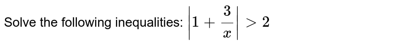 Solve the following inequalities: ` 1+3/x >2`
