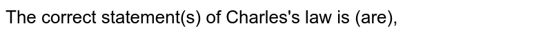 The correct statement(s) of Charles's law is (are),