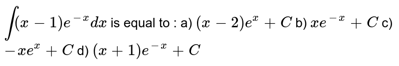 `int( x-1)e^(-x) dx` is equal to