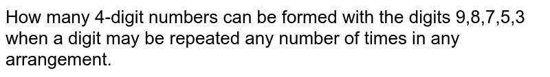How many 4-digit numbers can be formed with the digits 9,8,7,5,3 when a digit may be repeated any number of times in any arrangement.