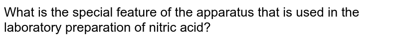 What is the special feature of the apparatus that is used in the laboratory preparation of nitric acid?