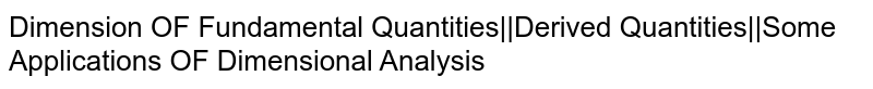 Dimension OF Fundamental Quantities||Derived Quantities||Some Applications OF Dimensional Analysis