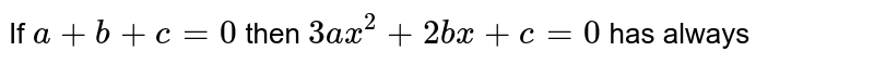 If `a+b+c=0` then `3ax^2+2bx+c=0` has always