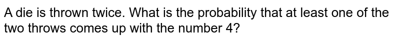 A die is thrown twice, what is the probability that at least one of the two throws comes up with the number 5?