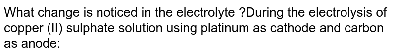 What change is noticed in the electrolyte ?