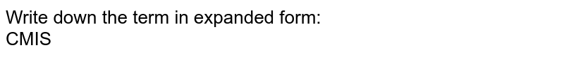 Write down the term in expanded form: <br> CMIS