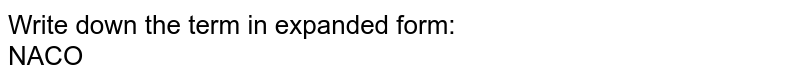 Write down the term in expanded form: <br> NACO