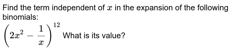 Find the term independent of `x` in the expansion of the following binomials: <br> `(2x^(2) - (1)/(x) )` What is its value?