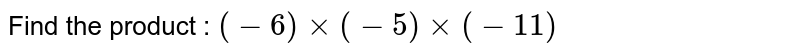 Find the product : `(-6)xx(-5)xx(-11)`