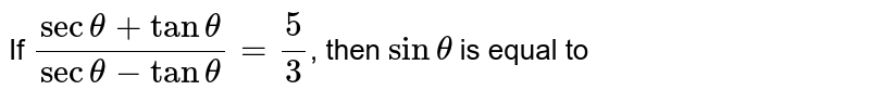 If `(sectheta+tantheta)/(sectheta-tantheta)=(5)/(3)`, then `sintheta` is equal to