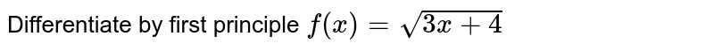 Differentiate by first principle `f(x)=sqrt(3x+4)`