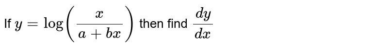 If `y=log(x/(a+bx))` then find `dy/dx`