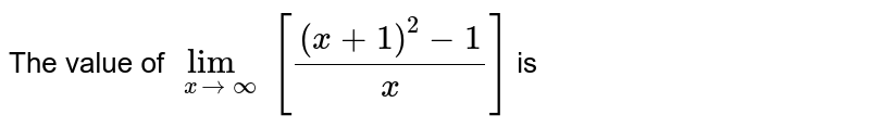 The value of `lim_(x rarr oo)[((x+1)^(2)-1)/(x)]` is